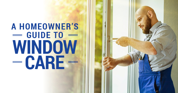 Homeowners Guide to Window Care