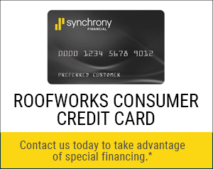 Roofworks Consumer Credit Card. Apply today and take advantage of special financing.